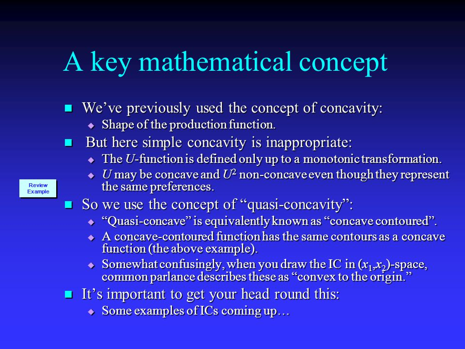 A key mathematical concept We've previously used the concept of concavity: We've previously used the concept of concavity:  Shape of the production function.