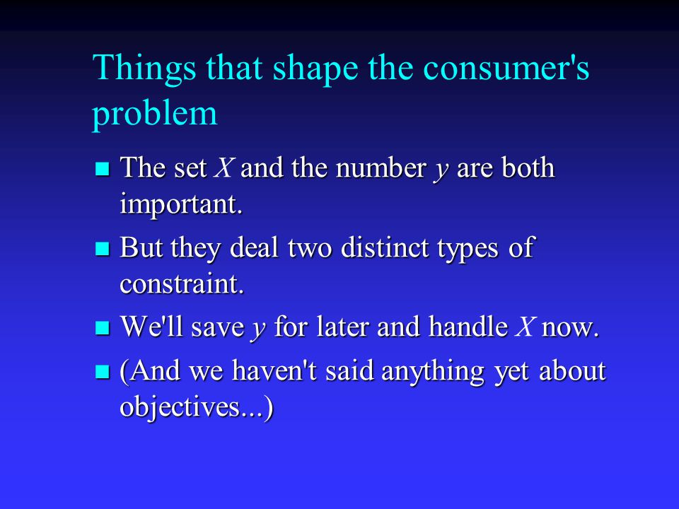 Things that shape the consumer s problem The set and the number y are both important.