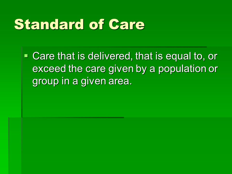  Care that is delivered, that is equal to, or exceed the care given by a population or group in a given area.