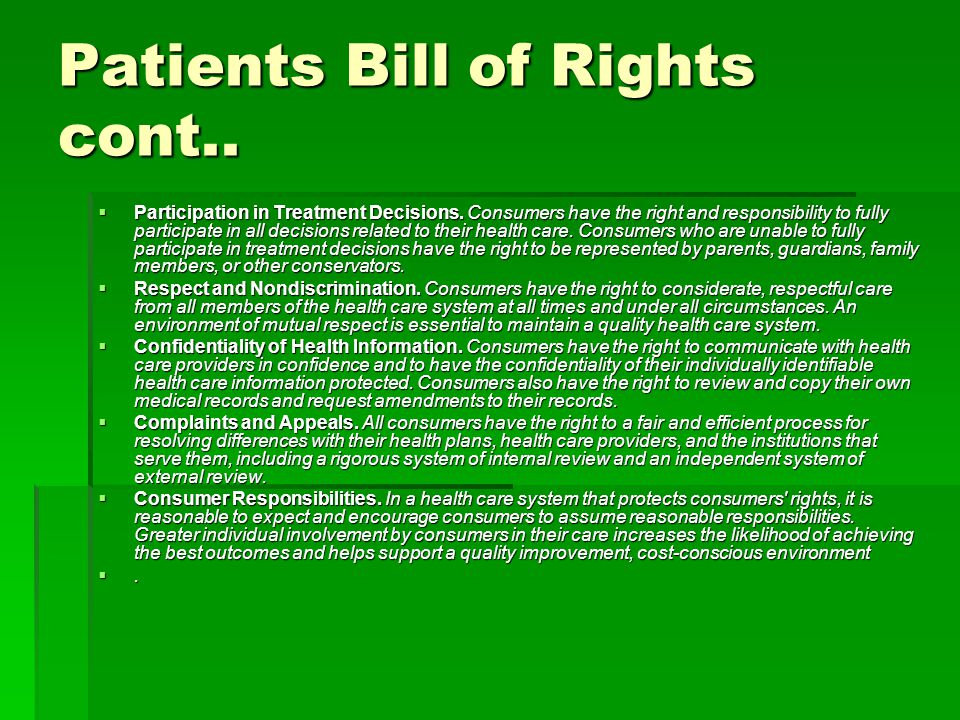 Patients Bill of Rights cont..  Participation in Treatment Decisions.