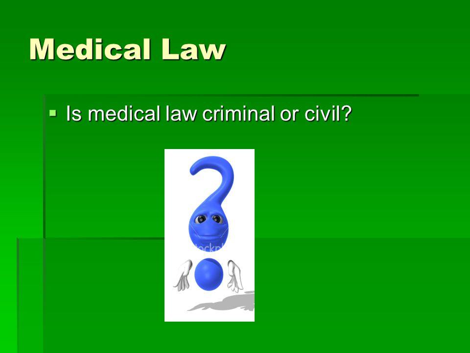 Medical Law  Is medical law criminal or civil?
