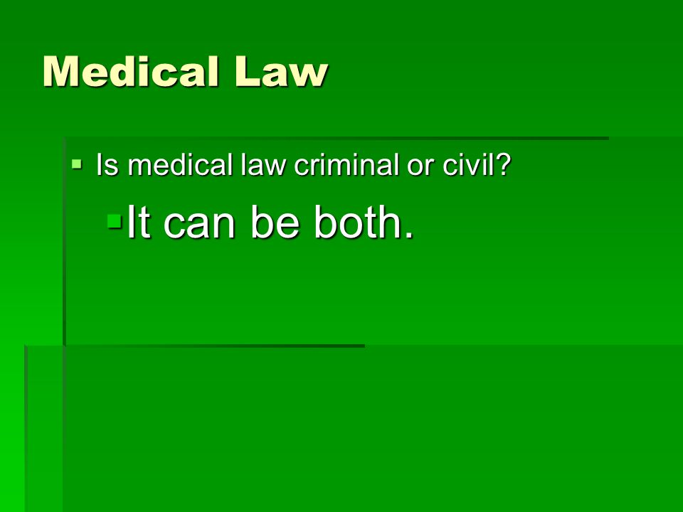 Medical Law  Is medical law criminal or civil?  It can be both.
