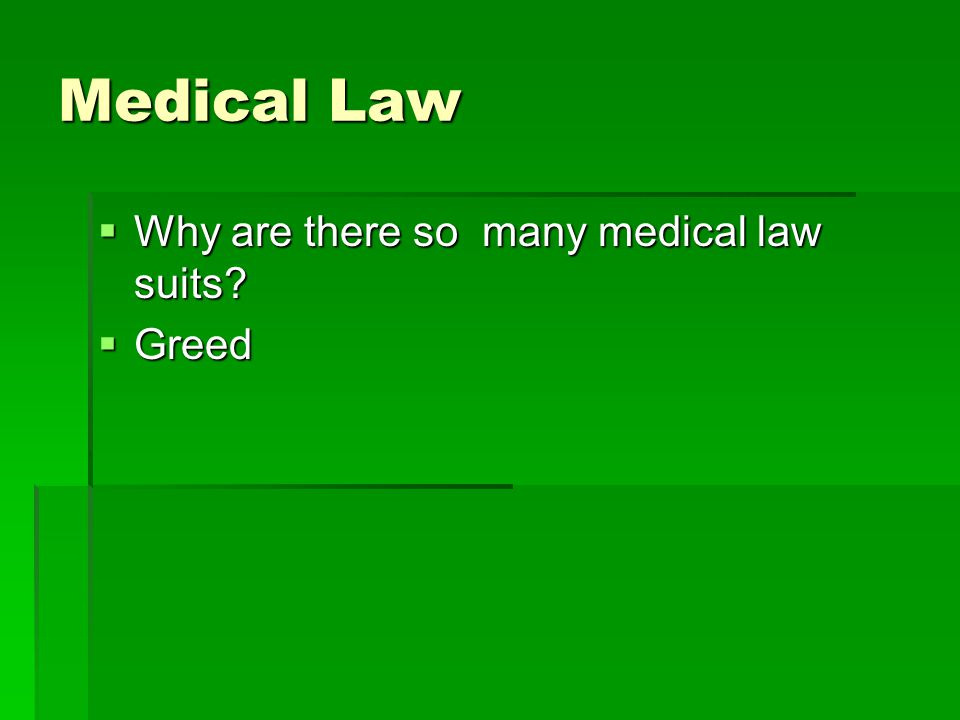 Medical Law  Why are there so many medical law suits  Greed