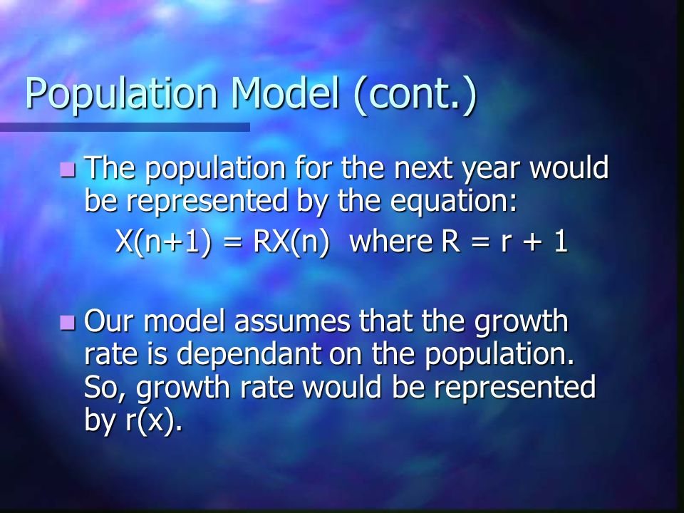 Population Model X(n) = population of the mall at year n X(n) = population of the mall at year n r = the intrinsic growth rate of the stores r = the intrinsic growth rate of the stores The difference between the current and previous year is represented by the equation: The difference between the current and previous year is represented by the equation: X(n + 1) – X(n) = rX(n)