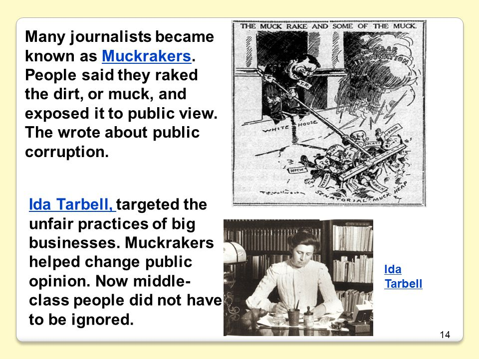 14 Many journalists became known as Muckrakers.
