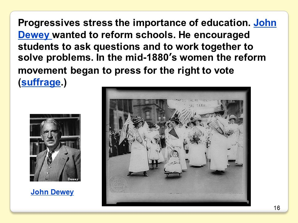16 Progressives stress the importance of education.