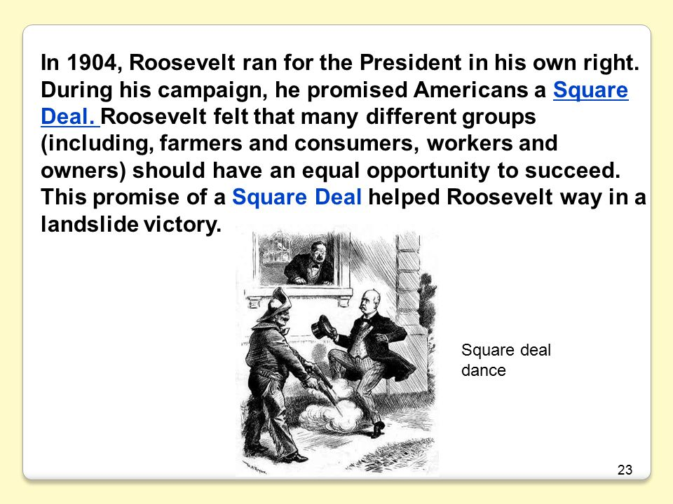 23 In 1904, Roosevelt ran for the President in his own right.