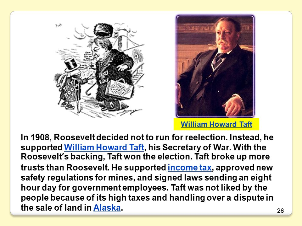26 In 1908, Roosevelt decided not to run for reelection.