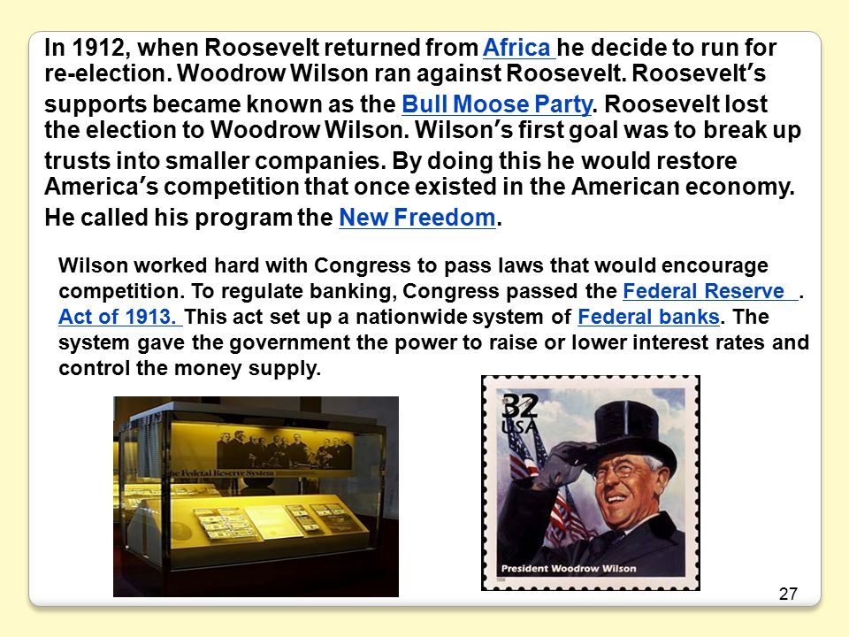 27 In 1912, when Roosevelt returned from Africa he decide to run for re-election.