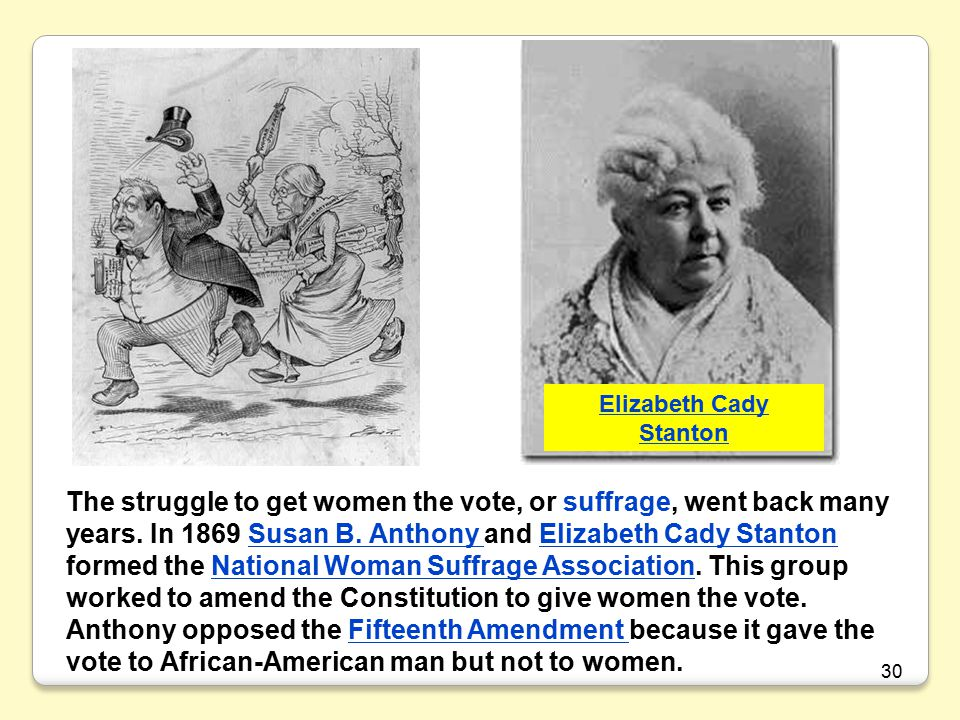 30 The struggle to get women the vote, or suffrage, went back many years.