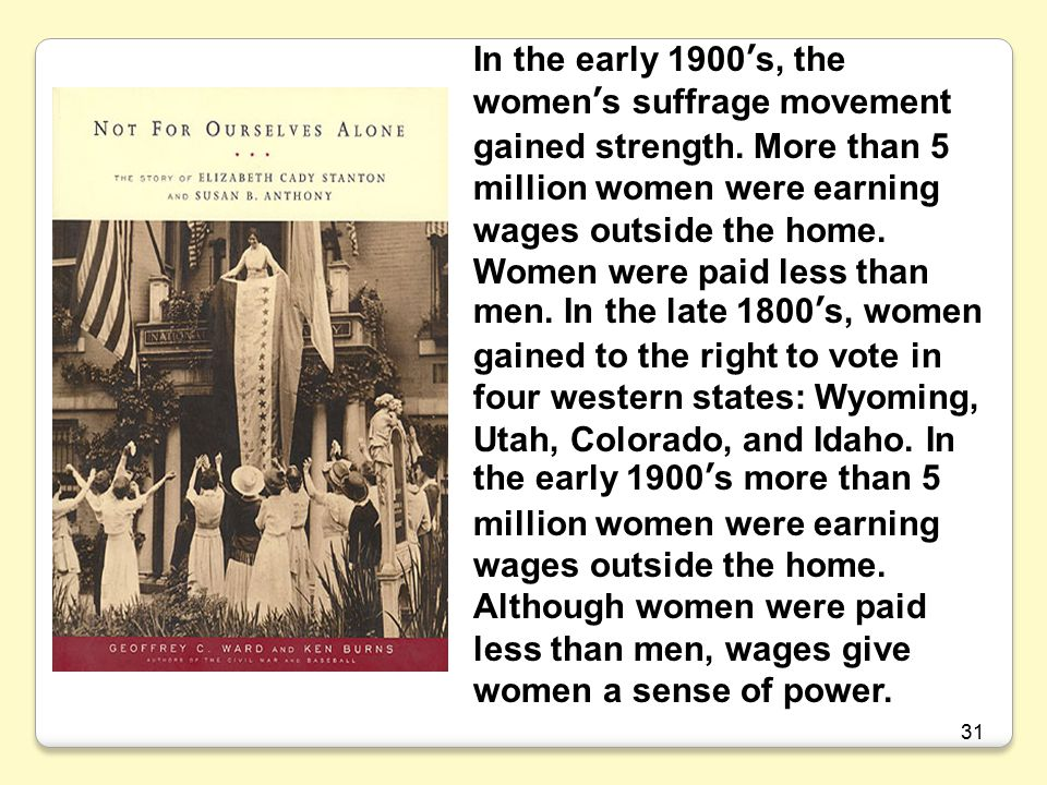 31 In the early 1900's, the women's suffrage movement gained strength.