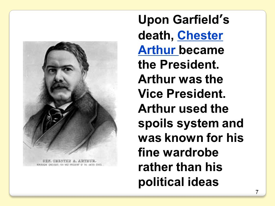 7 Upon Garfield's death, Chester Arthur became the President.