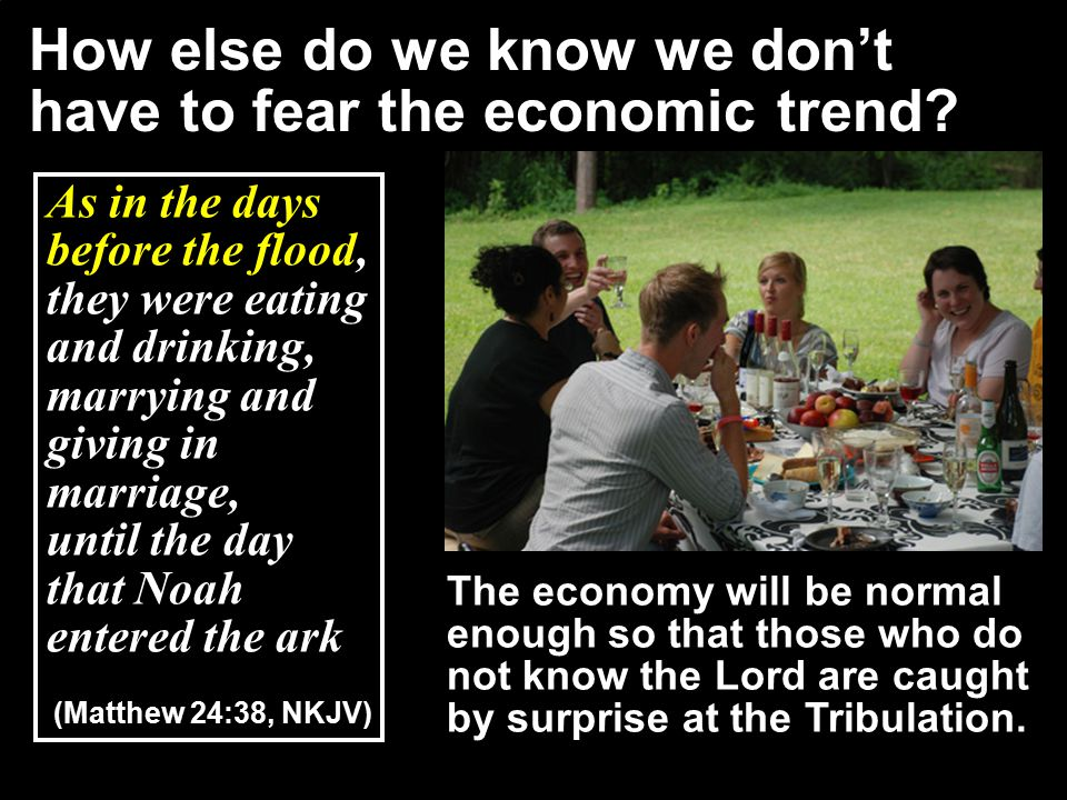 How else do we know we don't have to fear the economic trend.