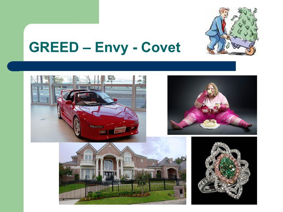 GREED – Envy - Covet