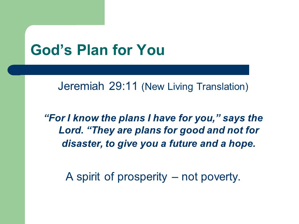 God's Plan for You Jeremiah 29:11 (New Living Translation) For I know the plans I have for you, says the Lord.