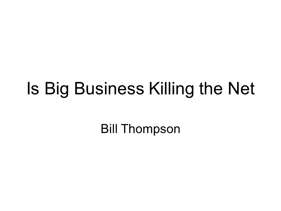 Is Big Business Killing the Net Bill Thompson