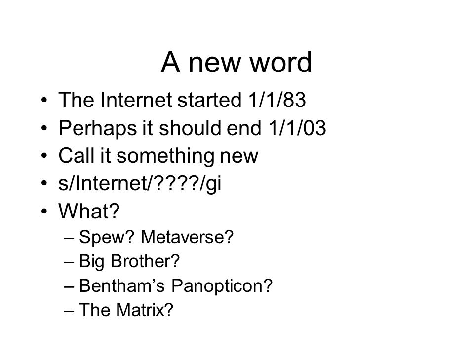 A new word The Internet started 1/1/83 Perhaps it should end 1/1/03 Call it something new s/Internet/????/gi What.
