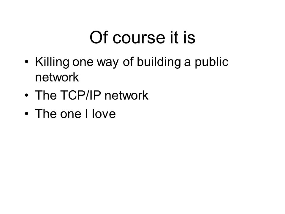 Of course it is Killing one way of building a public network The TCP/IP network The one I love