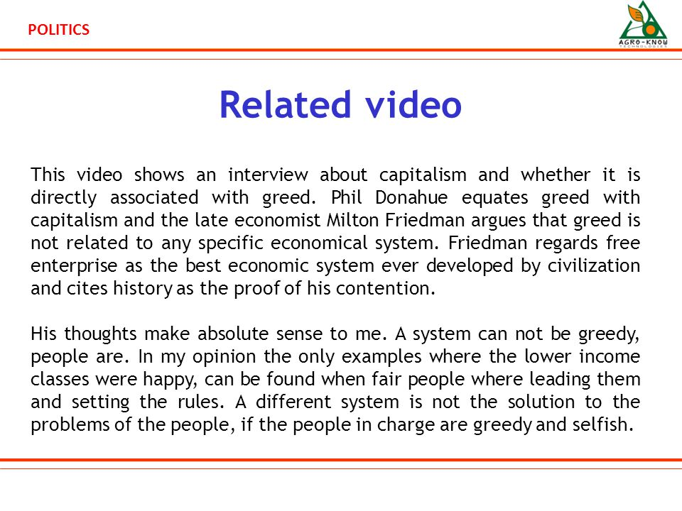 POLITICS Related video This video shows an interview about capitalism and whether it is directly associated with greed.