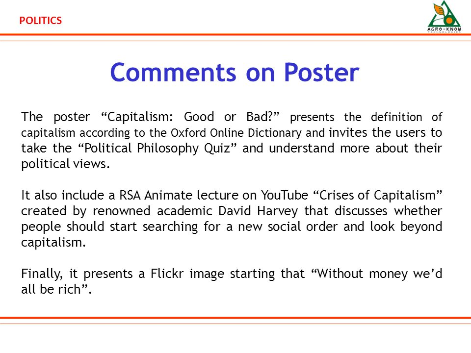 POLITICS Comments on Poster The poster Capitalism: Good or Bad? presents the definition of capitalism according to the Oxford Online Dictionary and invites the users to take the Political Philosophy Quiz and understand more about their political views.
