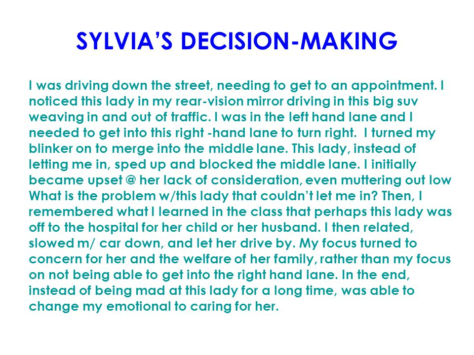 SYLVIA'S DECISION-MAKING I was driving down the street, needing to get to an appointment. I noticed this lady in my rear-vision mirror driving in this