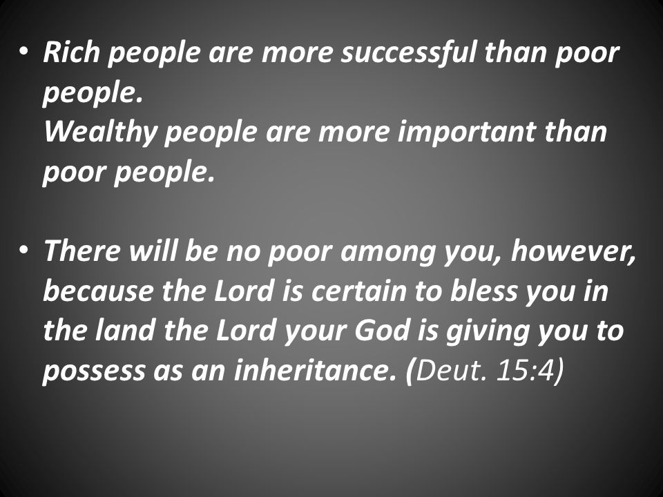 Rich people are more successful than poor people.