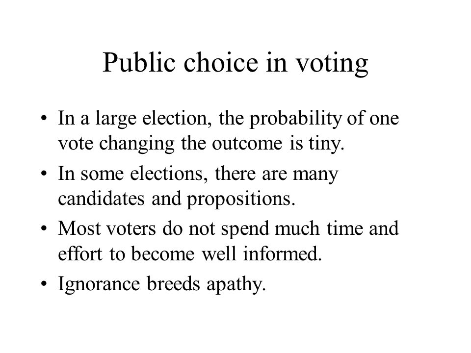 Public choice in voting In a large election, the probability of one vote changing the outcome is tiny.