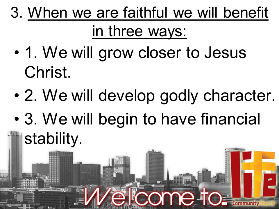 3. When we are faithful we will benefit in three ways: 1.