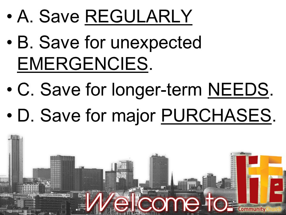 A. Save REGULARLY B. Save for unexpected EMERGENCIES.