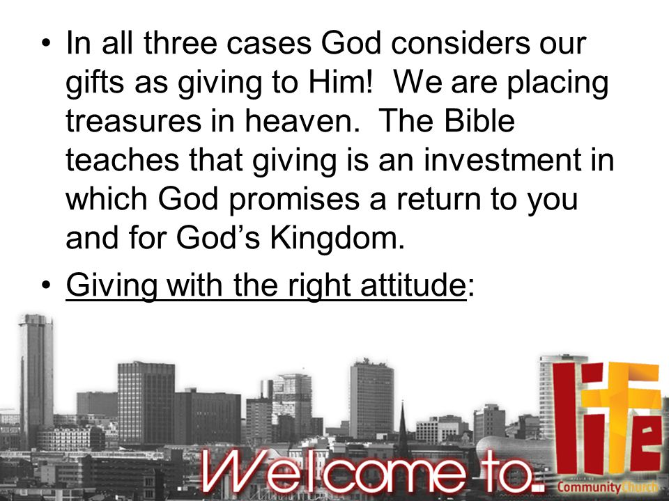 In all three cases God considers our gifts as giving to Him.
