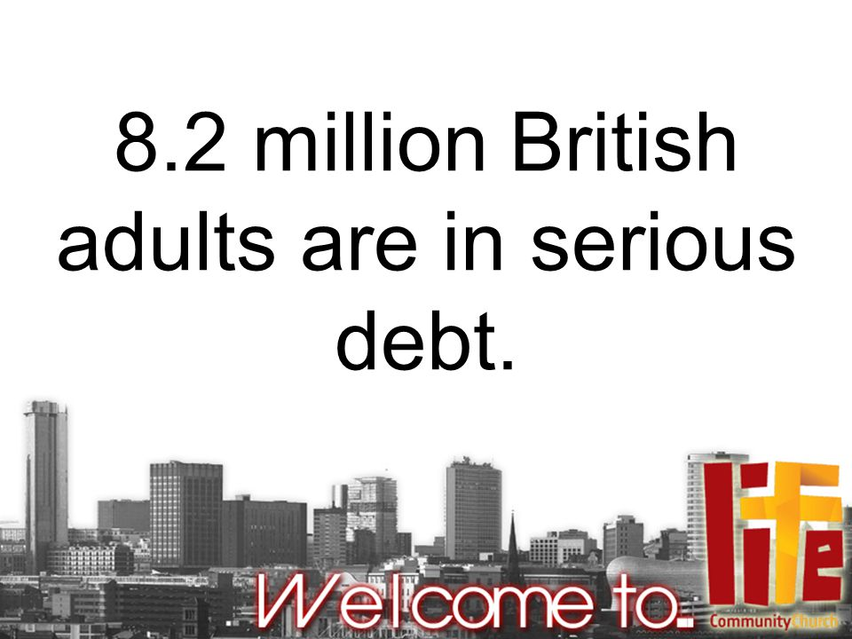 8.2 million British adults are in serious debt.