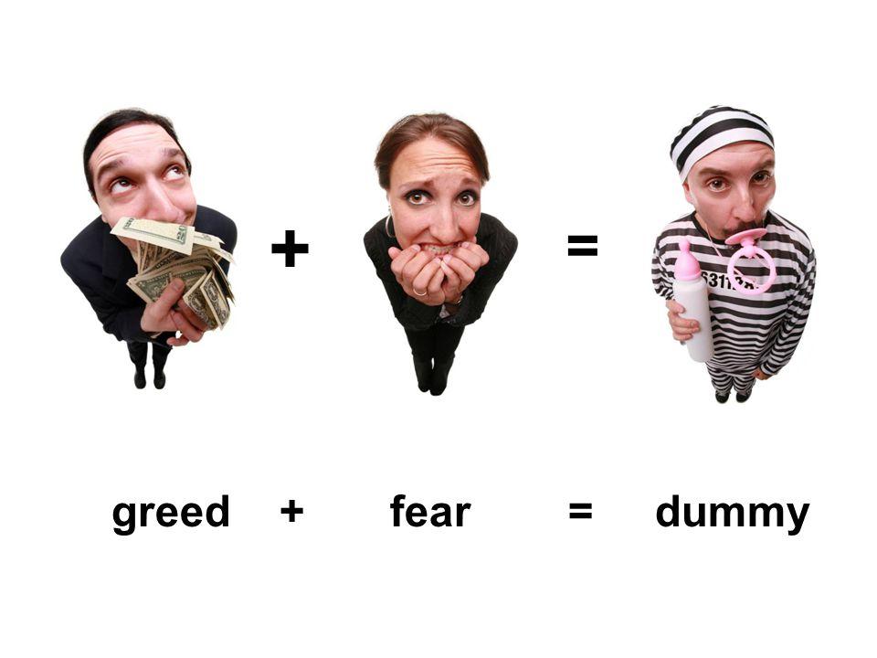 + = greed + fear = dummy