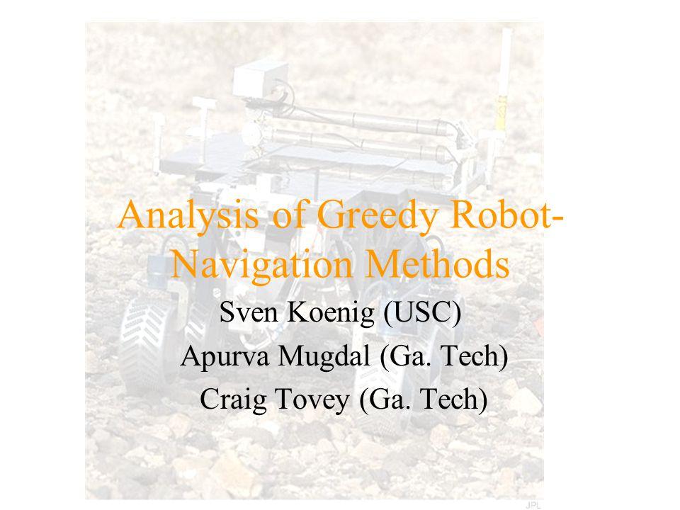 Analysis of Greedy Robot- Navigation Methods Sven Koenig (USC) Apurva Mugdal (Ga.