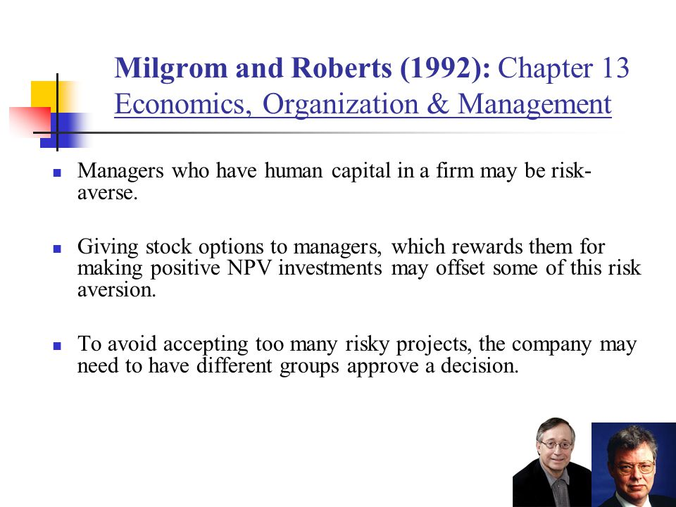 Milgrom and Roberts (1992): Chapter 13 Economics, Organization & Management Managers who have human capital in a firm may be risk- averse. Giving stoc