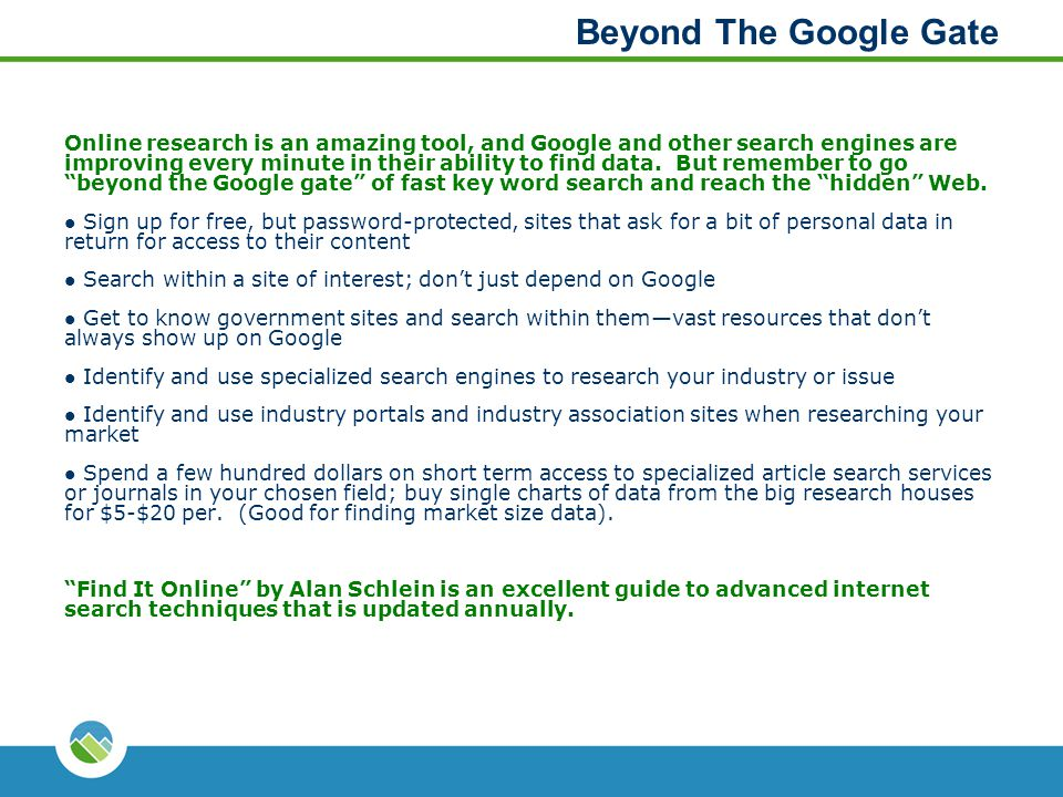 Beyond The Google Gate Online research is an amazing tool, and Google and other search engines are improving every minute in their ability to find dat