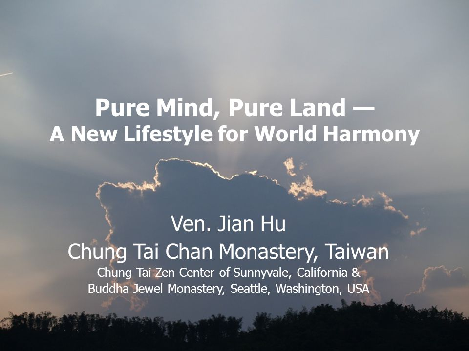 Pure Mind, Pure Land — A New Lifestyle for World Harmony Ven.