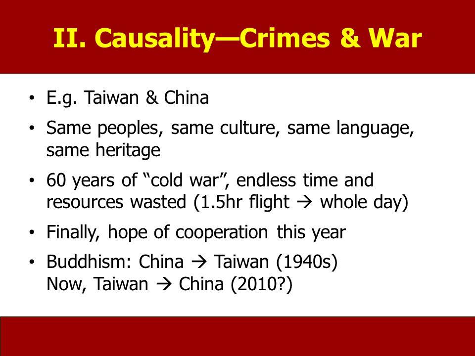 II. Causality—Crimes & War E.g.