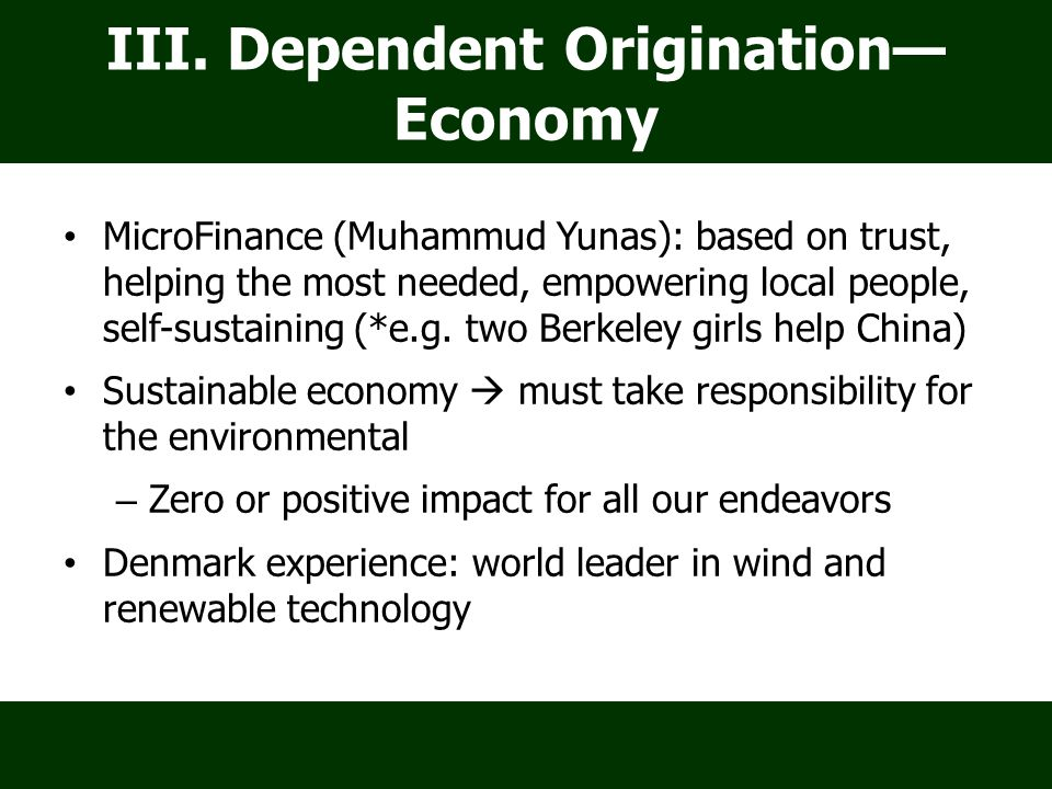 III. Dependent Origination— Economy MicroFinance (Muhammud Yunas): based on trust, helping the most needed, empowering local people, self-sustaining (