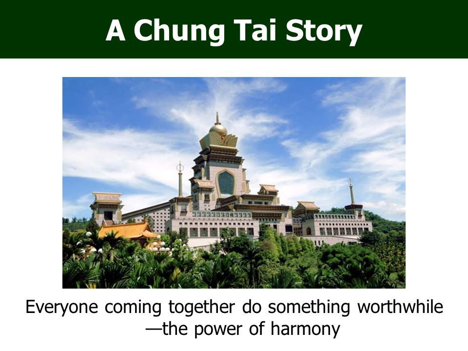 A Chung Tai Story Everyone coming together do something worthwhile —the power of harmony