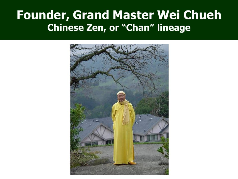 "Founder, Grand Master Wei Chueh Chinese Zen, or ""Chan"" lineage"