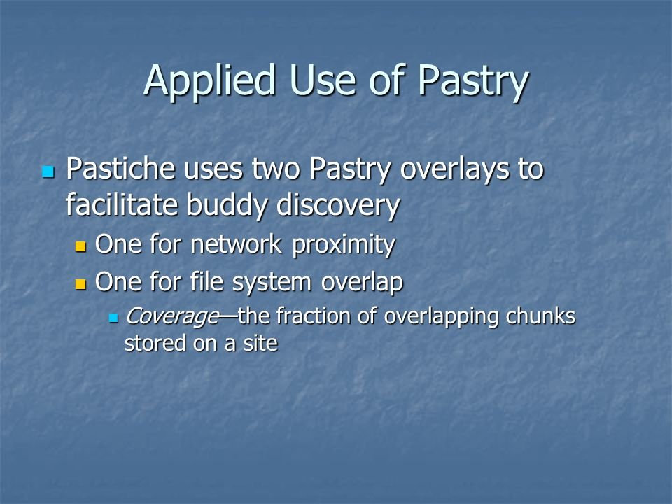 Applied Use of Pastry Pastiche uses two Pastry overlays to facilitate buddy discovery Pastiche uses two Pastry overlays to facilitate buddy discovery