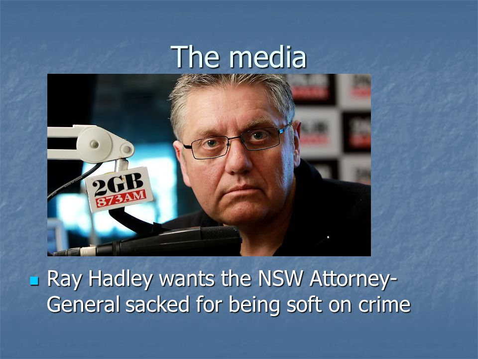The media Ray Hadley wants the NSW Attorney- General sacked for being soft on crime Ray Hadley wants the NSW Attorney- General sacked for being soft on crime
