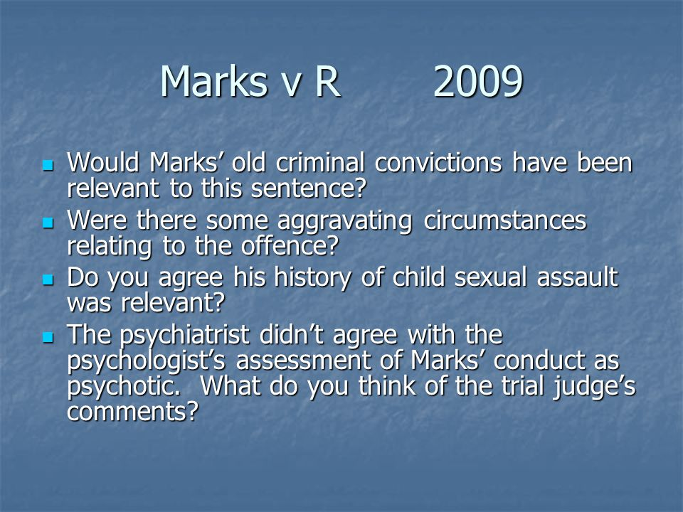 Marks v R 2009 Would Marks' old criminal convictions have been relevant to this sentence.