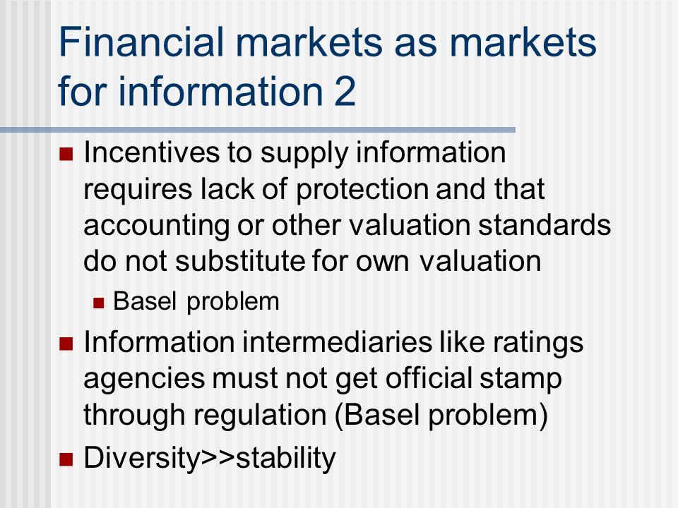 Financial markets as markets for information 2 Incentives to supply information requires lack of protection and that accounting or other valuation sta