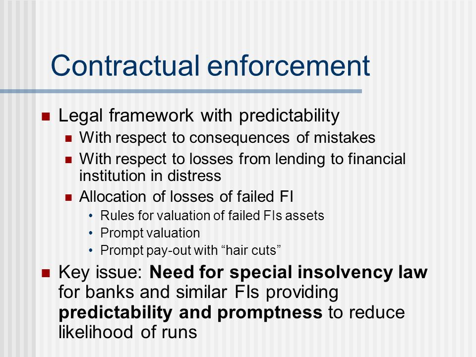 Contractual enforcement Legal framework with predictability With respect to consequences of mistakes With respect to losses from lending to financial