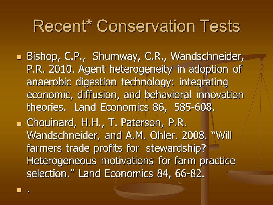 Recent* Conservation Tests Bishop, C.P., Shumway, C.R., Wandschneider, P.R.