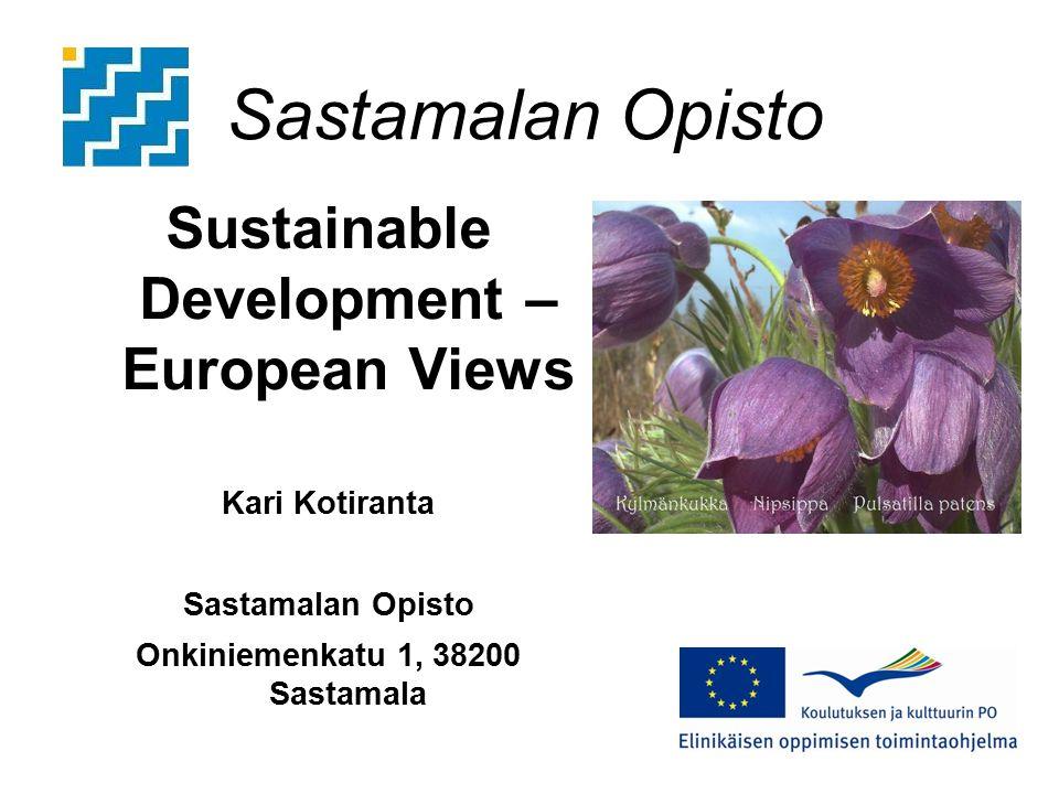 Sastamalan Opisto Sustainable Development – European Views Kari Kotiranta Sastamalan Opisto Onkiniemenkatu 1, 38200 Sastamala