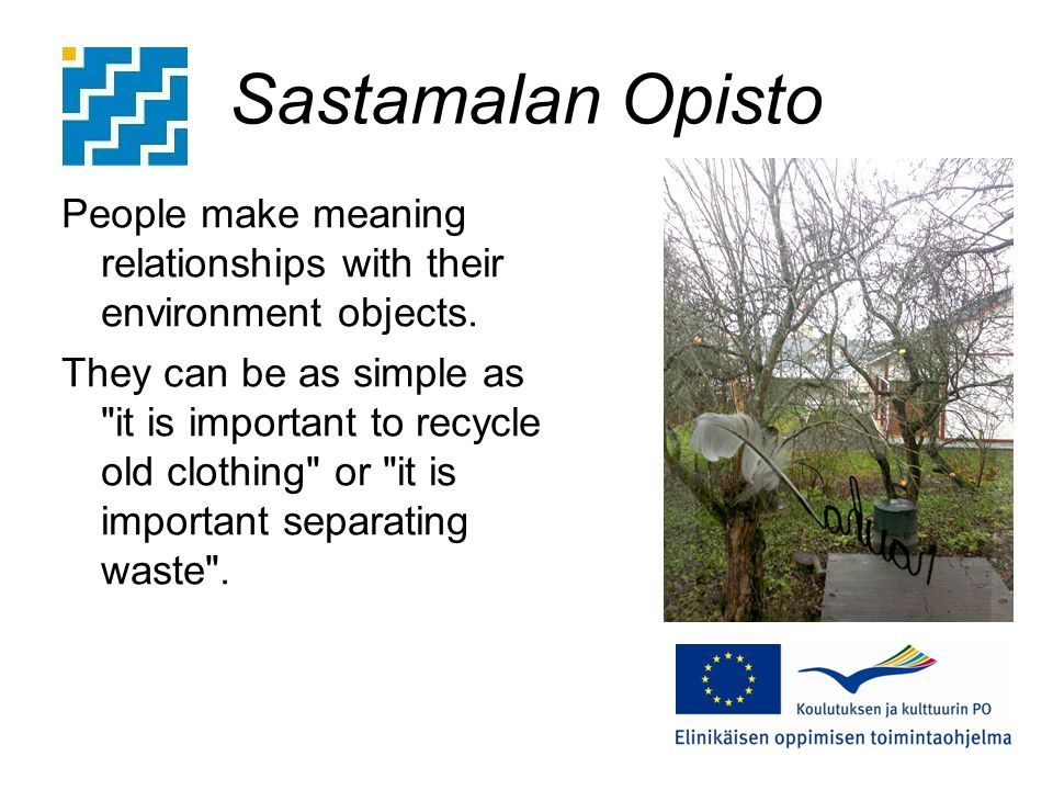 Sastamalan Opisto People make meaning relationships with their environment objects.