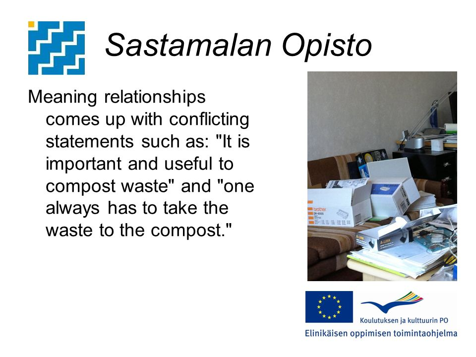 Sastamalan Opisto Meaning relationships comes up with conflicting statements such as: It is important and useful to compost waste and one always has to take the waste to the compost.