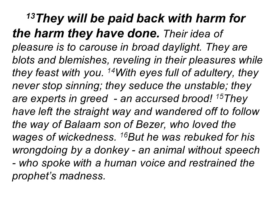 13 They will be paid back with harm for the harm they have done.
